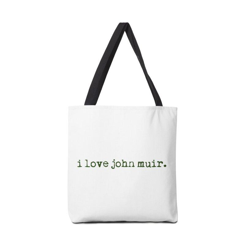 i love john muir. Accessories Tote Bag Bag by thinkinsidethebox's Artist Shop
