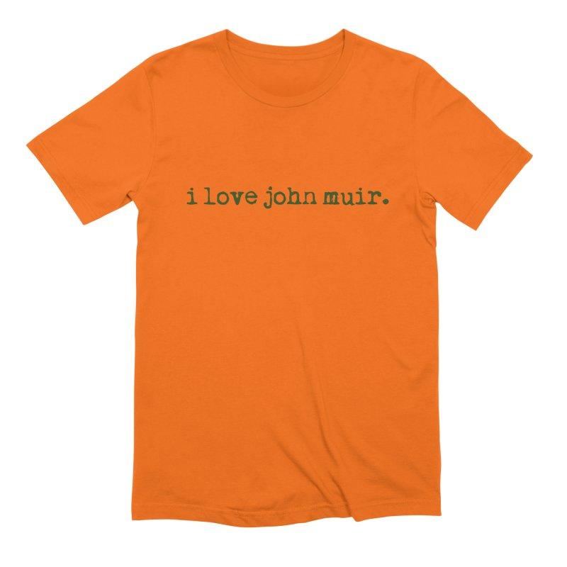 i love john muir. Men's Extra Soft T-Shirt by thinkinsidethebox's Artist Shop