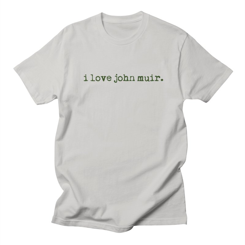 i love john muir. Men's T-Shirt by thinkinsidethebox's Artist Shop