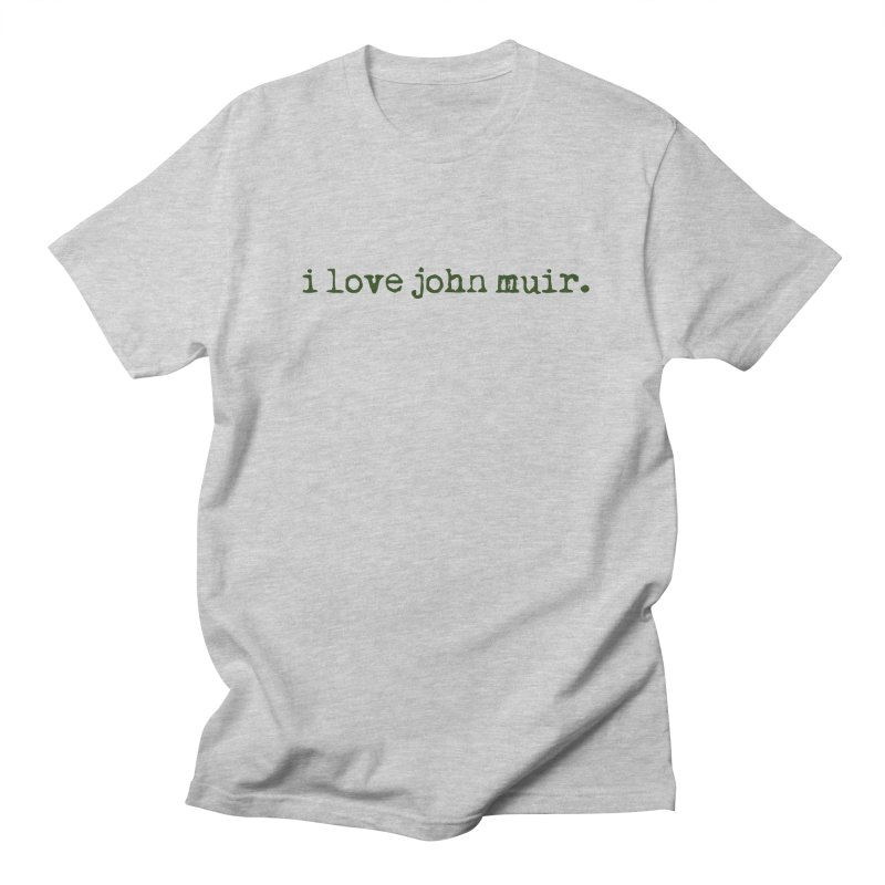 i love john muir. Men's Regular T-Shirt by thinkinsidethebox's Artist Shop