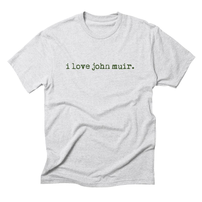 i love john muir. Men's Triblend T-Shirt by thinkinsidethebox's Artist Shop