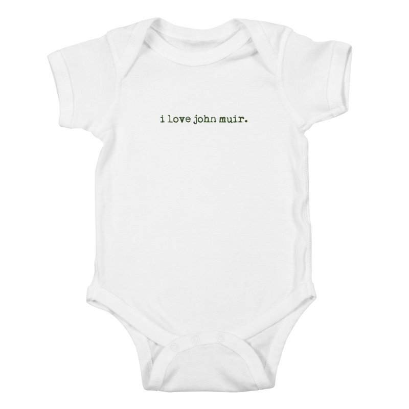 i love john muir. Kids Baby Bodysuit by thinkinsidethebox's Artist Shop