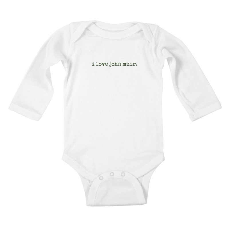 i love john muir. Kids Baby Longsleeve Bodysuit by thinkinsidethebox's Artist Shop