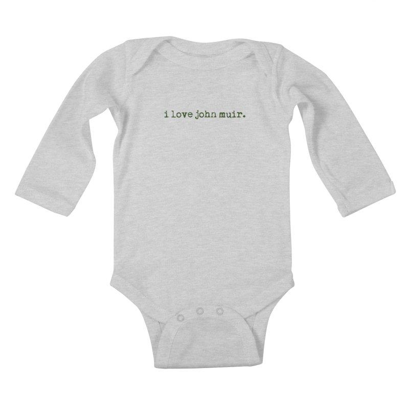 i love john muir. Kids Baby Longsleeve Bodysuit by thinkinsidethebox's Artist Shop