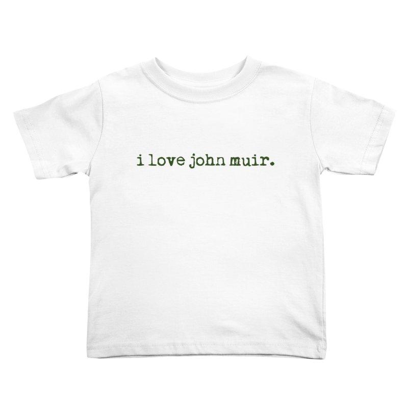 i love john muir. Kids Toddler T-Shirt by thinkinsidethebox's Artist Shop