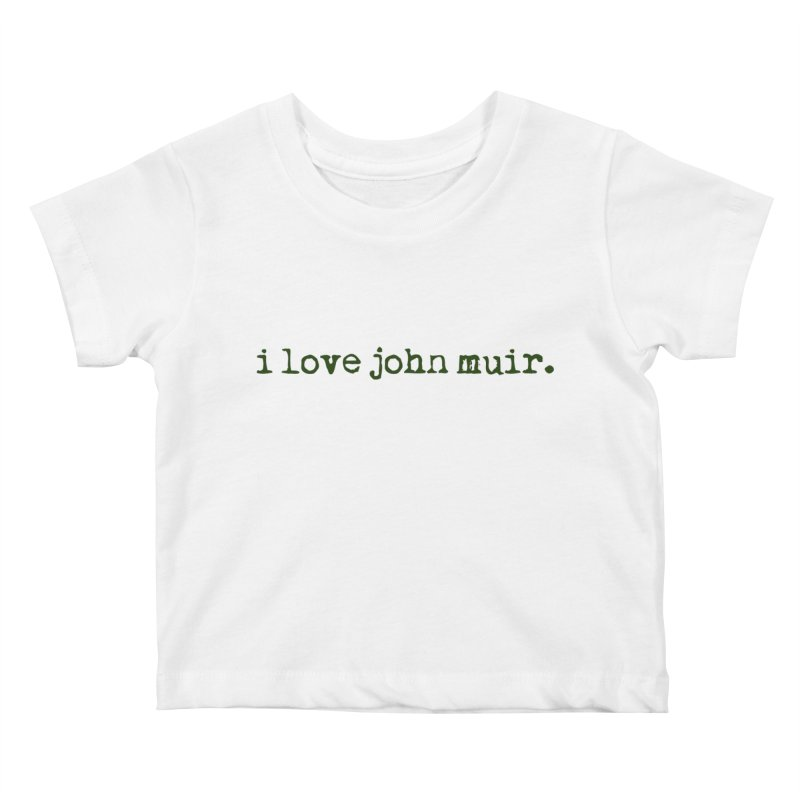 i love john muir. Kids Baby T-Shirt by thinkinsidethebox's Artist Shop