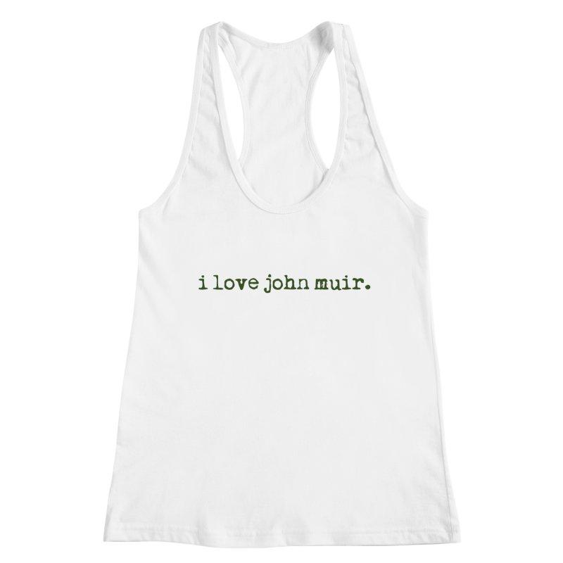 i love john muir. Women's Tank by thinkinsidethebox's Artist Shop
