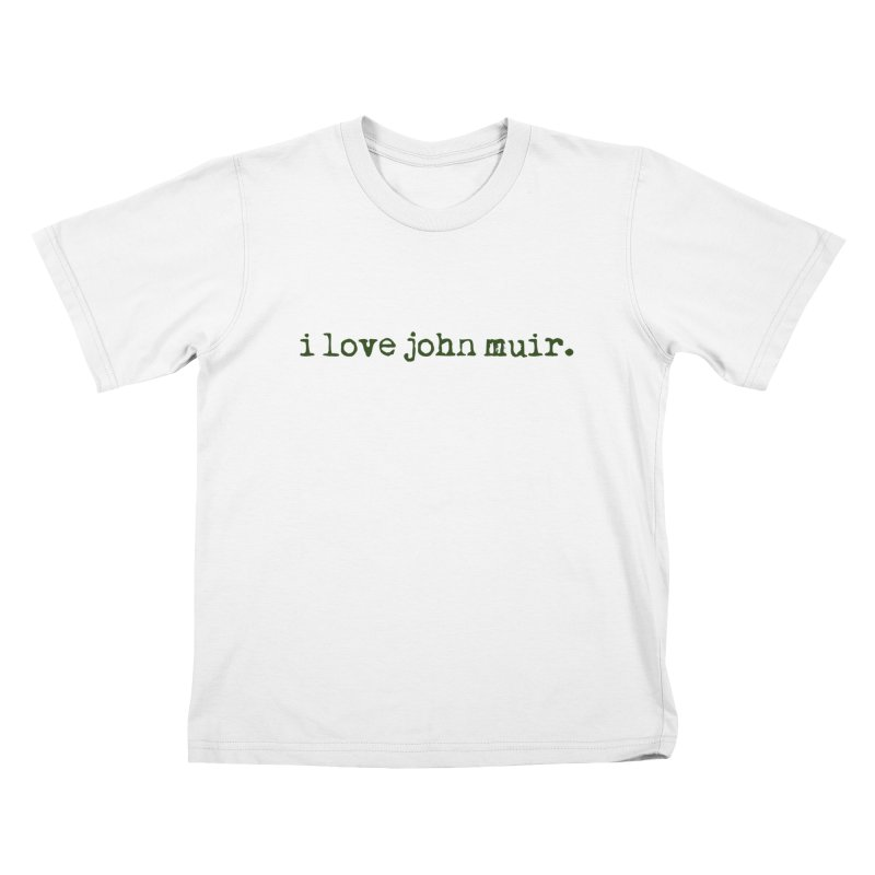 i love john muir. Kids T-Shirt by thinkinsidethebox's Artist Shop