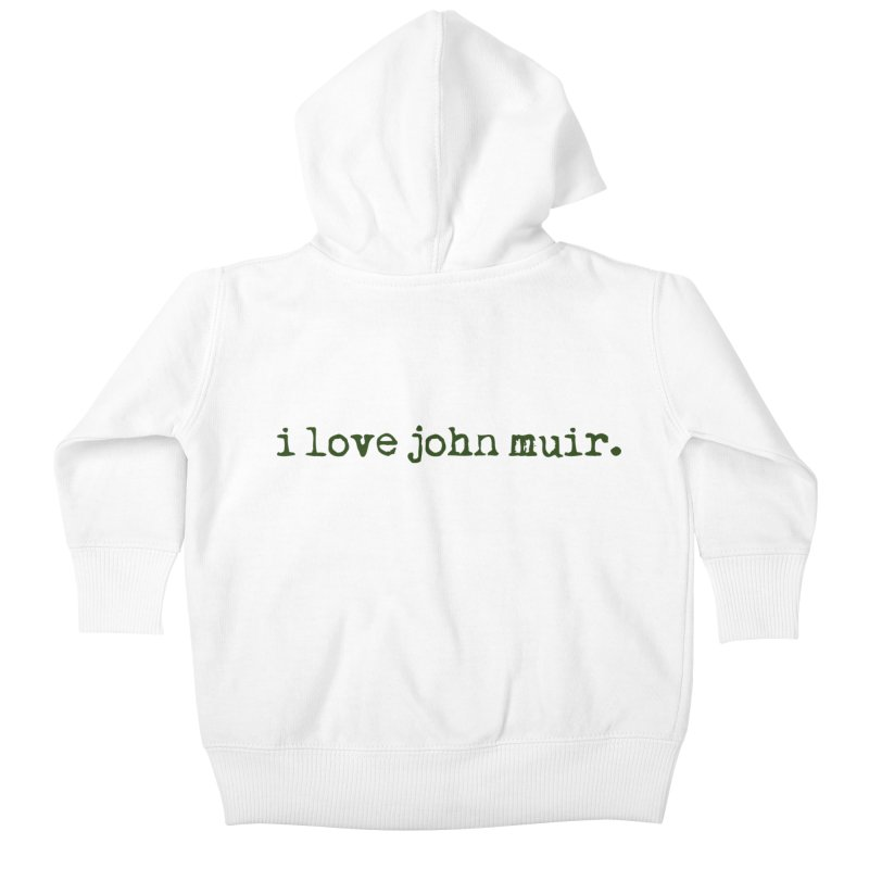 i love john muir. Kids Baby Zip-Up Hoody by thinkinsidethebox's Artist Shop