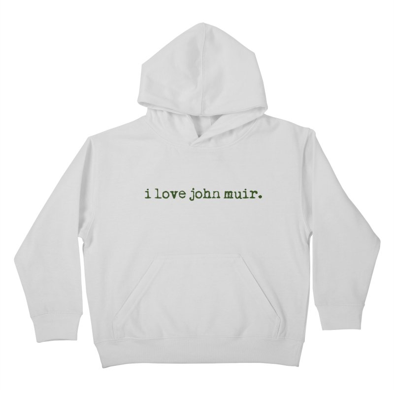 i love john muir. Kids Pullover Hoody by thinkinsidethebox's Artist Shop