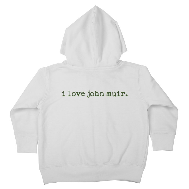 i love john muir. Kids Toddler Zip-Up Hoody by thinkinsidethebox's Artist Shop
