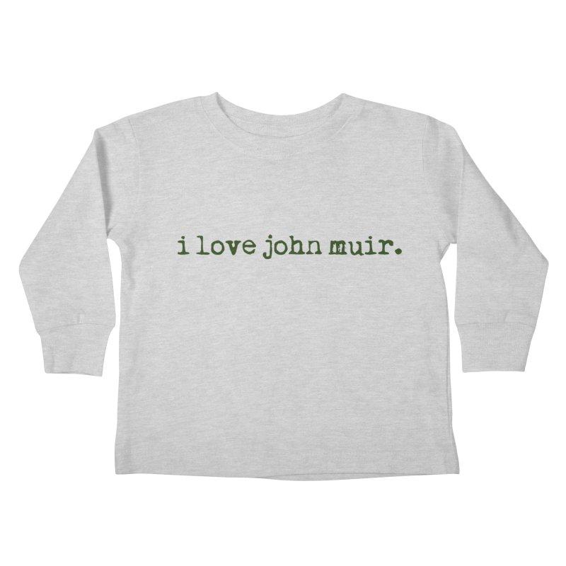 i love john muir. Kids Toddler Longsleeve T-Shirt by thinkinsidethebox's Artist Shop