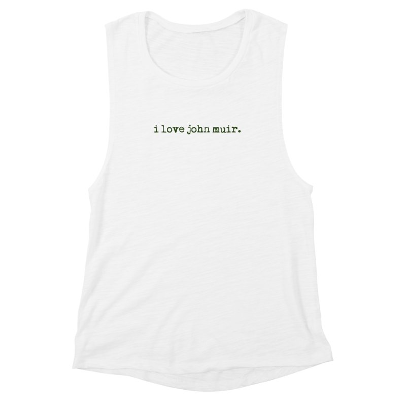 i love john muir. Women's Muscle Tank by thinkinsidethebox's Artist Shop