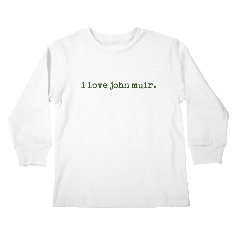 i love john muir. Kids Longsleeve T-Shirt by thinkinsidethebox's Artist Shop