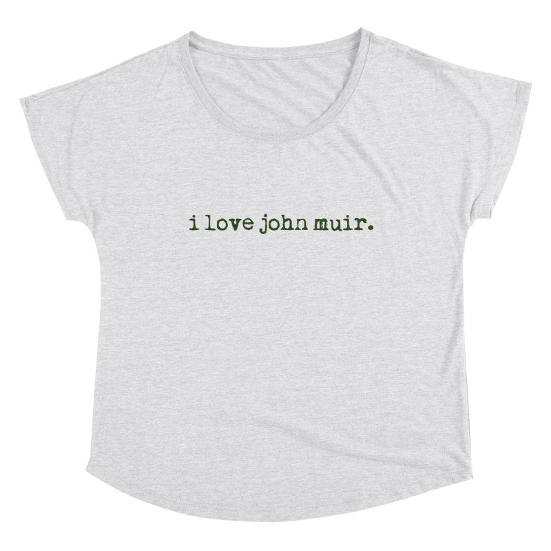 i love john muir. Women's Scoop Neck by thinkinsidethebox's Artist Shop