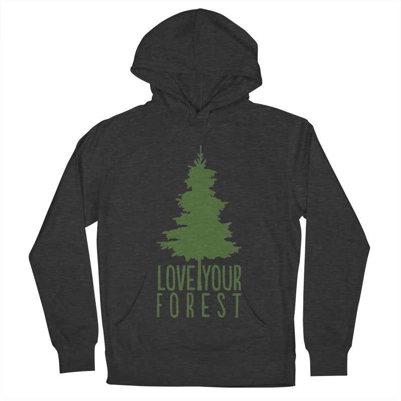 Love Your Forest Women's French Terry Pullover Hoody by thinkinsidethebox's Artist Shop