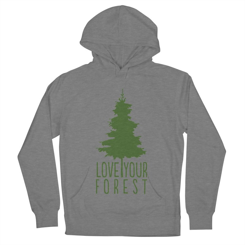 Love Your Forest Men's French Terry Pullover Hoody by thinkinsidethebox's Artist Shop