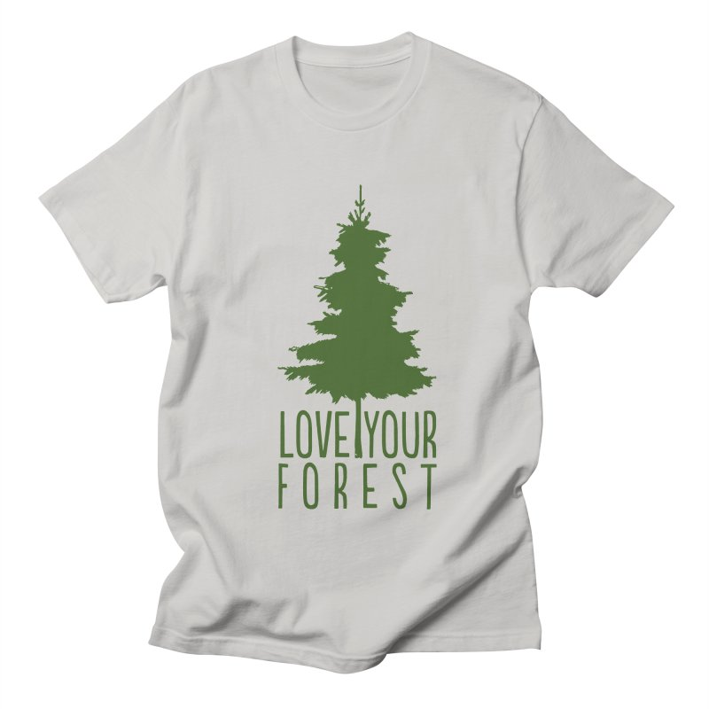 Love Your Forest Women's Regular Unisex T-Shirt by thinkinsidethebox's Artist Shop