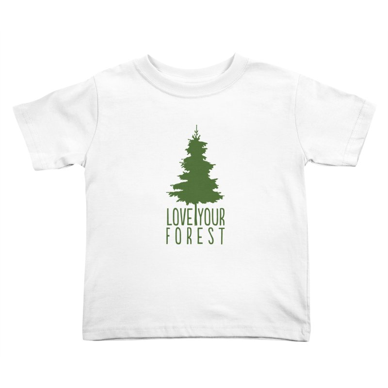Love Your Forest Kids Toddler T-Shirt by thinkinsidethebox's Artist Shop