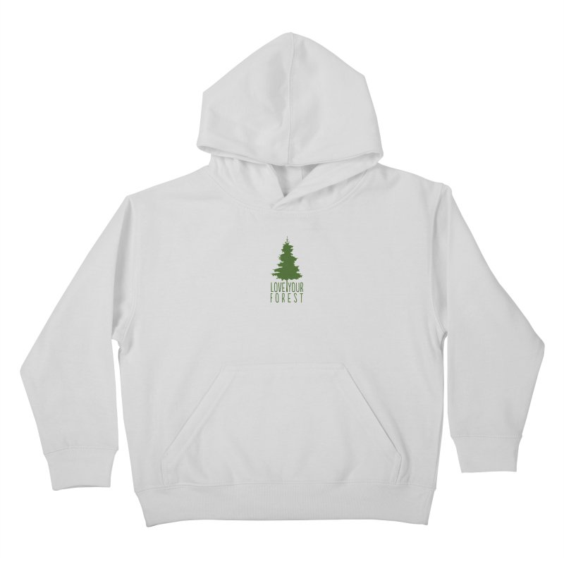 Love Your Forest Kids Pullover Hoody by thinkinsidethebox's Artist Shop