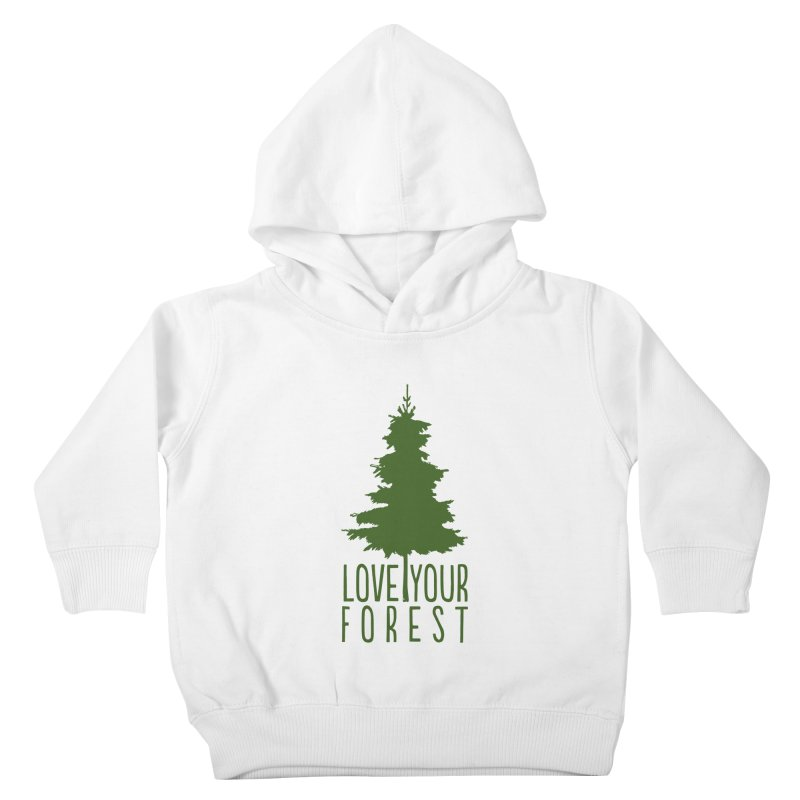 Love Your Forest Kids Toddler Pullover Hoody by thinkinsidethebox's Artist Shop
