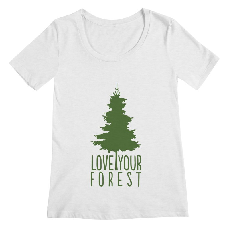 Love Your Forest Women's Regular Scoop Neck by thinkinsidethebox's Artist Shop