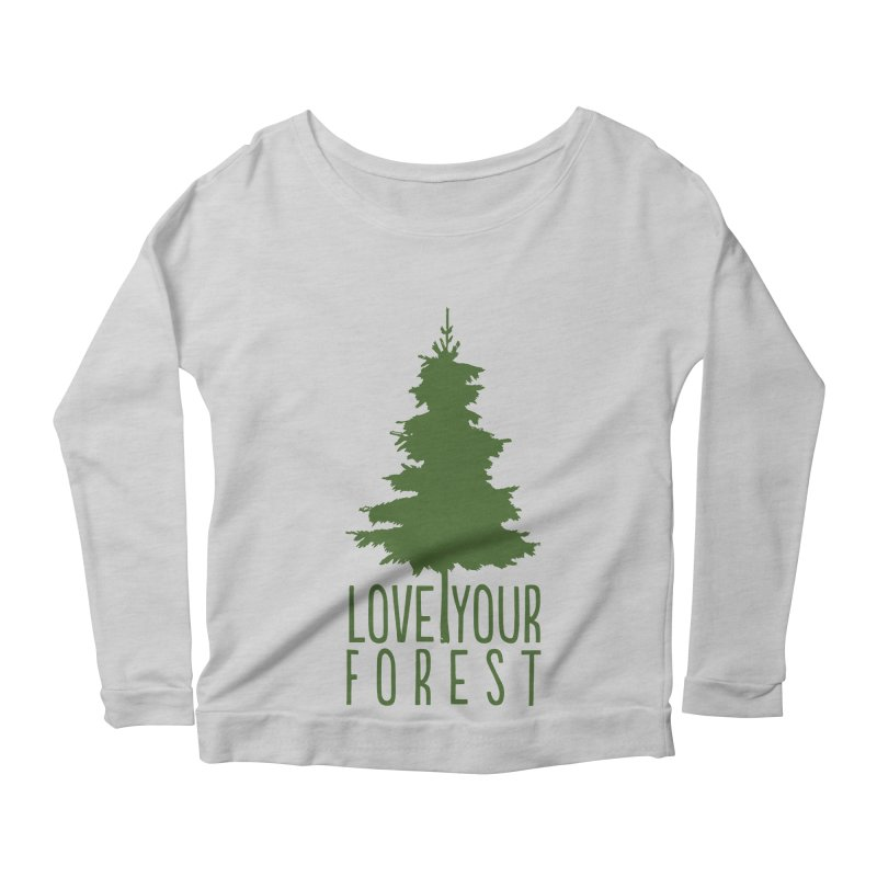 Love Your Forest Women's Scoop Neck Longsleeve T-Shirt by thinkinsidethebox's Artist Shop