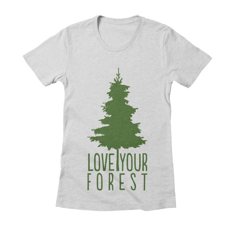 Love Your Forest Women's Fitted T-Shirt by thinkinsidethebox's Artist Shop