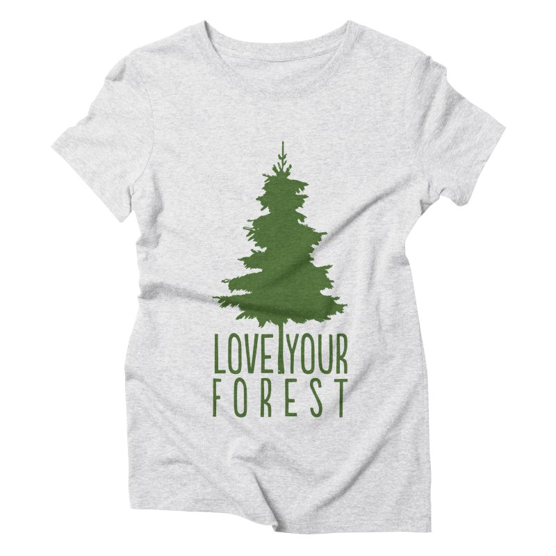Love Your Forest Women's T-Shirt by thinkinsidethebox's Artist Shop