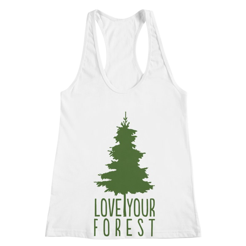 Love Your Forest Women's Racerback Tank by thinkinsidethebox's Artist Shop