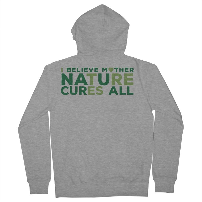 I believe Mother Nautre Cures All Women's French Terry Zip-Up Hoody by thinkinsidethebox's Artist Shop