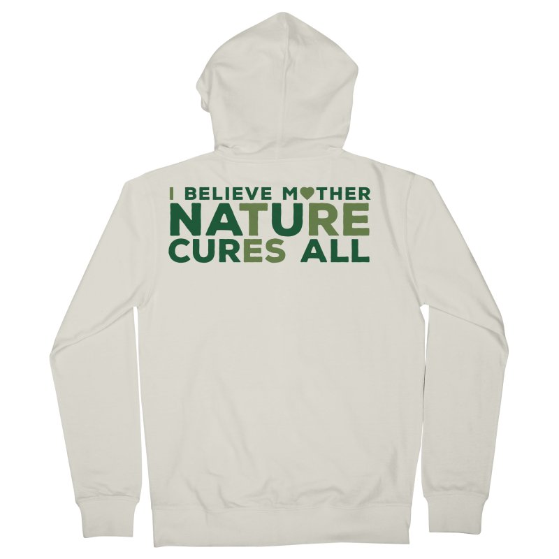 I believe Mother Nautre Cures All Men's French Terry Zip-Up Hoody by thinkinsidethebox's Artist Shop