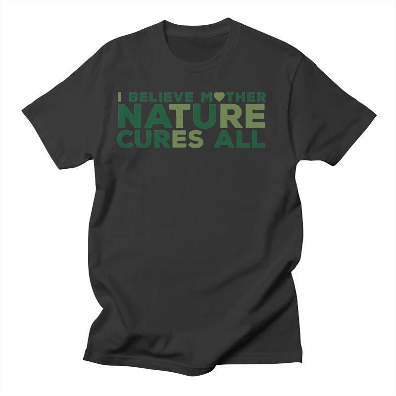 I believe Mother Nautre Cures All Men's T-Shirt by thinkinsidethebox's Artist Shop