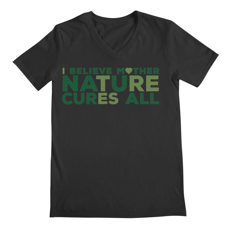 I believe Mother Nautre Cures All Men's Regular V-Neck by thinkinsidethebox's Artist Shop