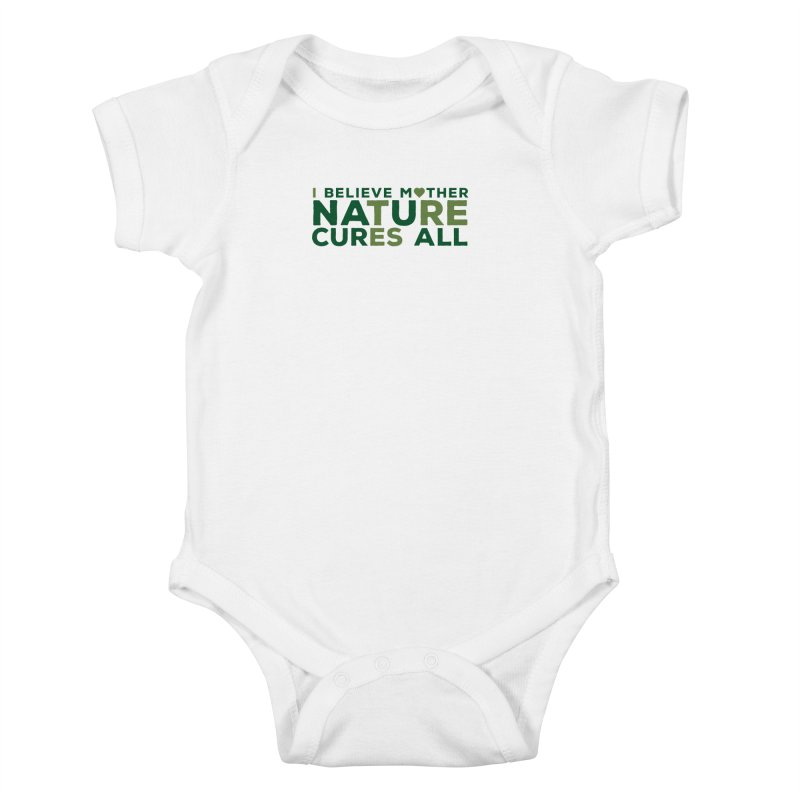I believe Mother Nautre Cures All Kids Baby Bodysuit by thinkinsidethebox's Artist Shop