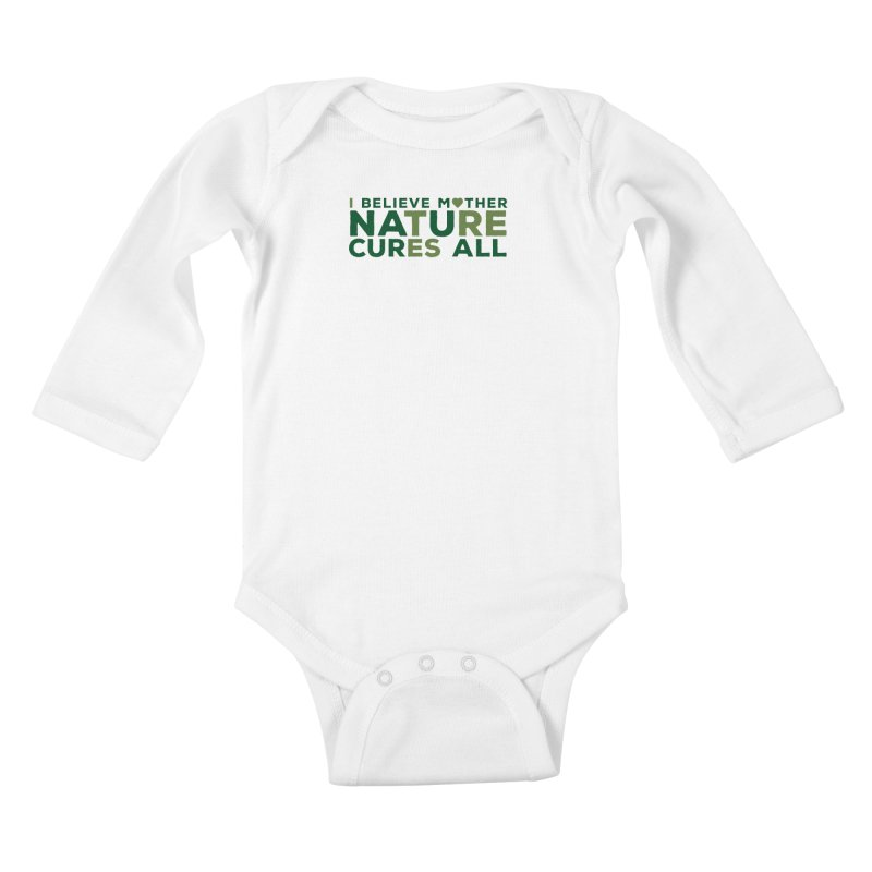 I believe Mother Nautre Cures All Kids Baby Longsleeve Bodysuit by thinkinsidethebox's Artist Shop