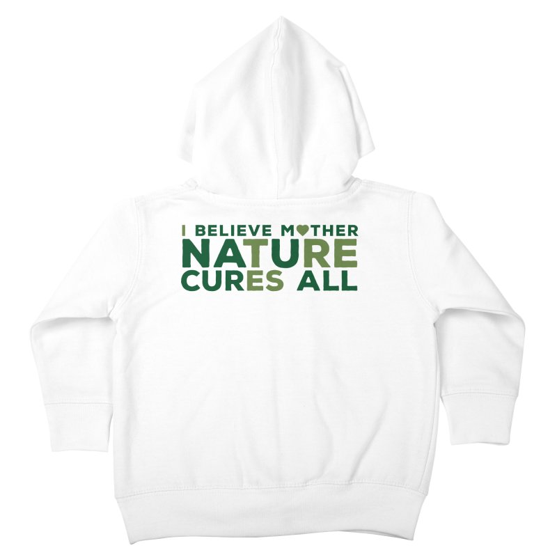 I believe Mother Nautre Cures All Kids Toddler Zip-Up Hoody by thinkinsidethebox's Artist Shop
