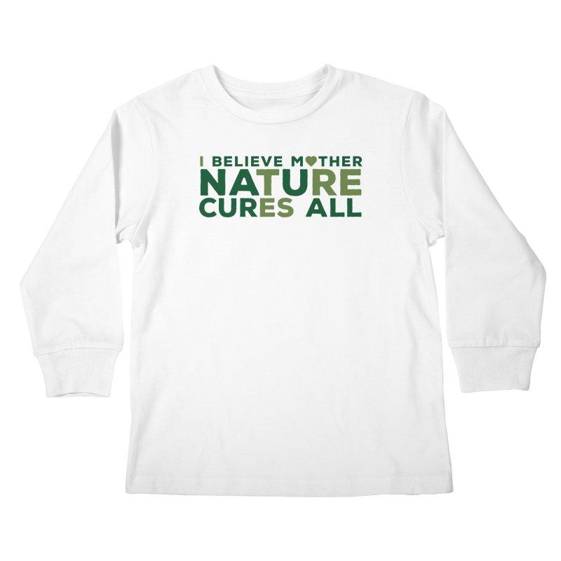 I believe Mother Nautre Cures All Kids Longsleeve T-Shirt by thinkinsidethebox's Artist Shop