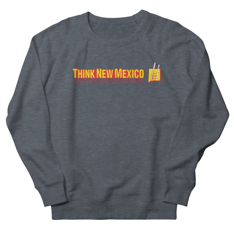Think New Mexico Women's French Terry Sweatshirt by Think New Mexico's Artist Shop