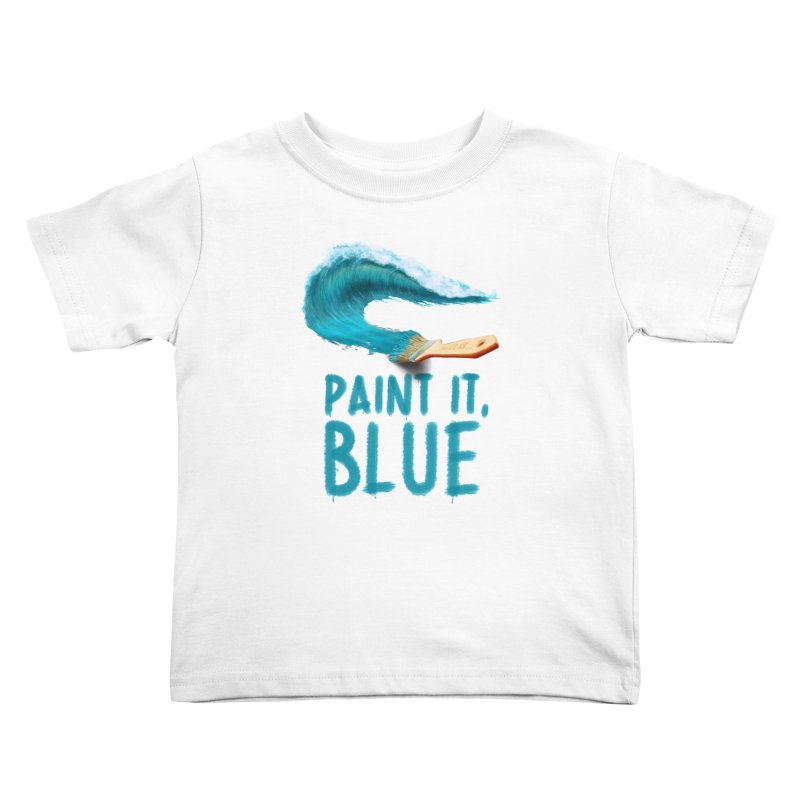 Paint It, Blue Kids Toddler T-Shirt by Bálooie's Artist Shop