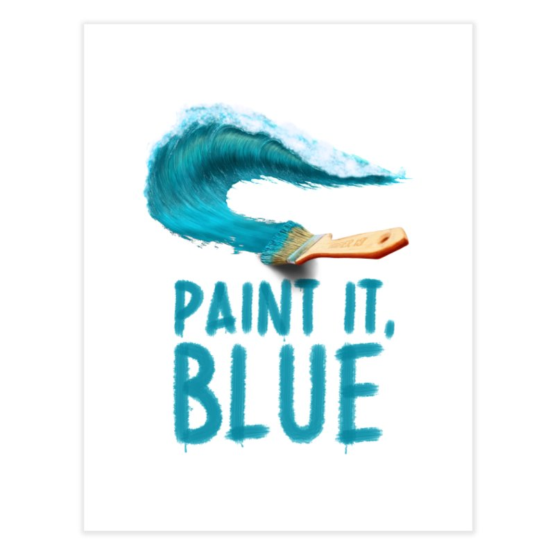 Paint It, Blue Home Fine Art Print by thirteen's Artist Shop