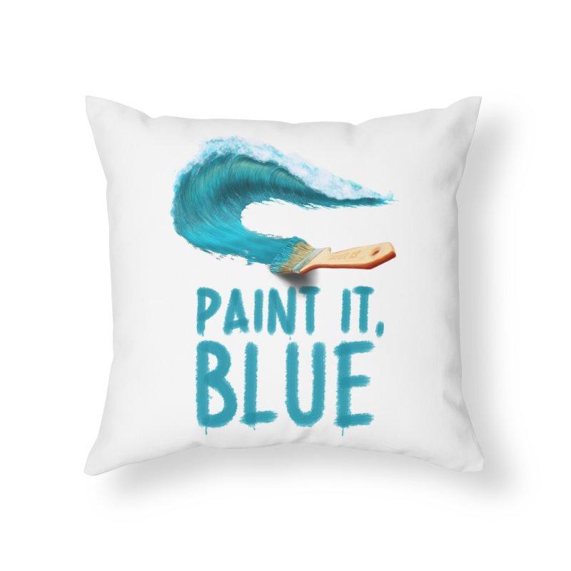 Paint It, Blue Home Throw Pillow by Bálooie's Artist Shop