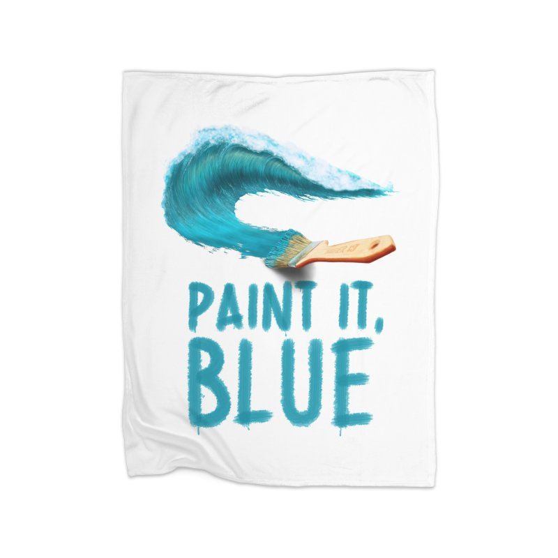Paint It, Blue Home Fleece Blanket Blanket by Bálooie's Artist Shop