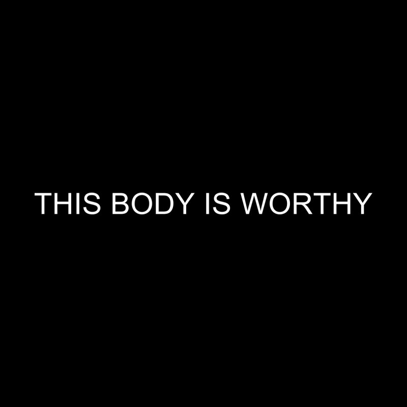 This Body is Worthy Tee Men's T-Shirt by thisbodyisworthy's Artist Shop
