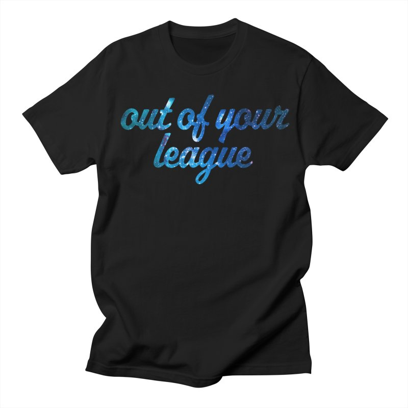 Out of Your League Women's Unisex T-Shirt by This Girl