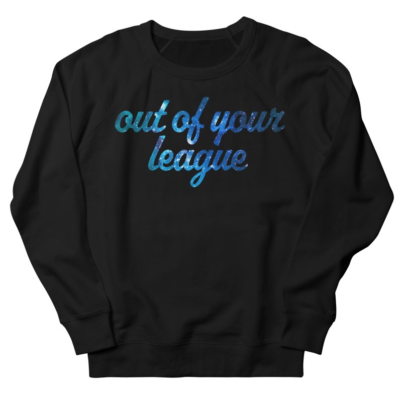Out of Your League Women's French Terry Sweatshirt by This Girl