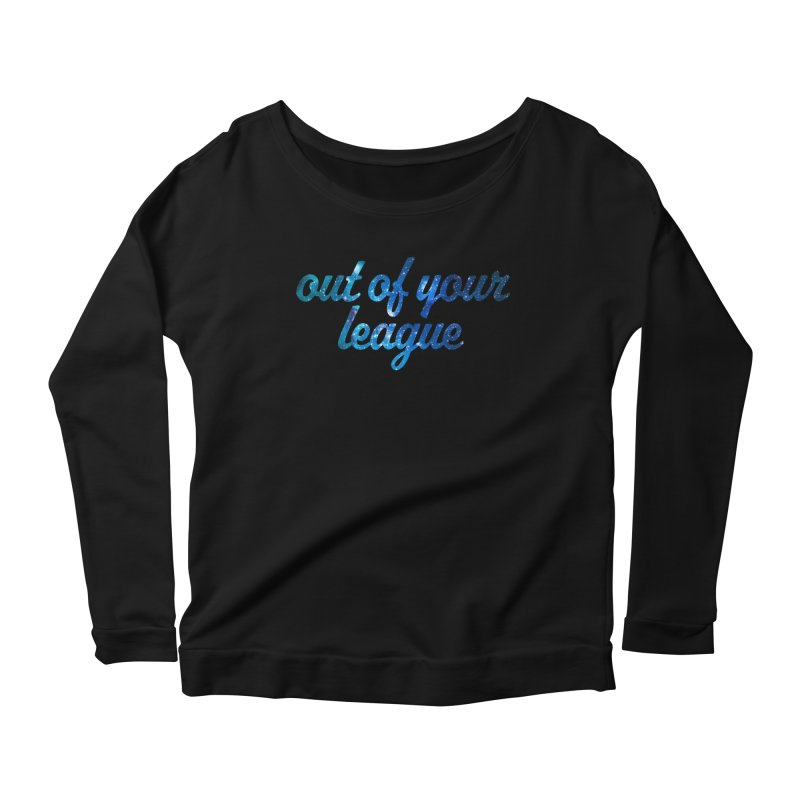 Out of Your League Women's Longsleeve Scoopneck  by This Girl