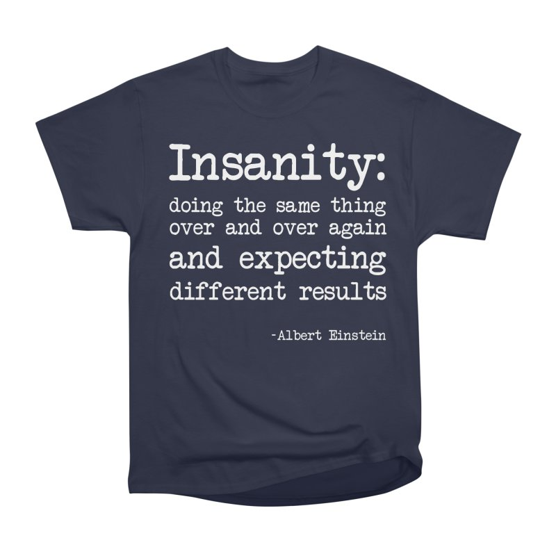 Albert Einstein's definition of insanity Men's Classic T-Shirt by Thismate's Artist Shop