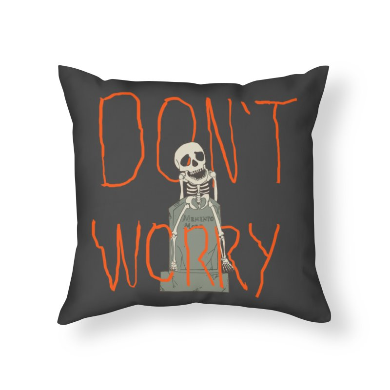 DON'T WORRY. Home Throw Pillow by thomaskeedesign's Artist Shop