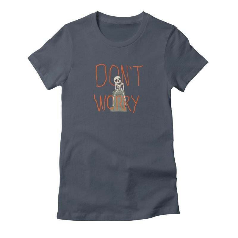 DON'T WORRY. Women's T-Shirt by thomaskeedesign's Artist Shop